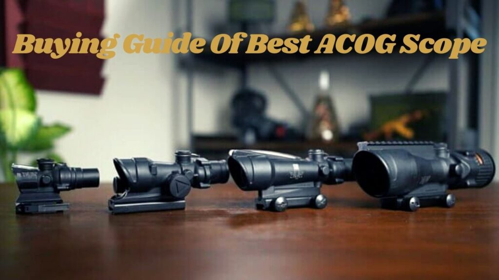 Buying guide of best acog scope
