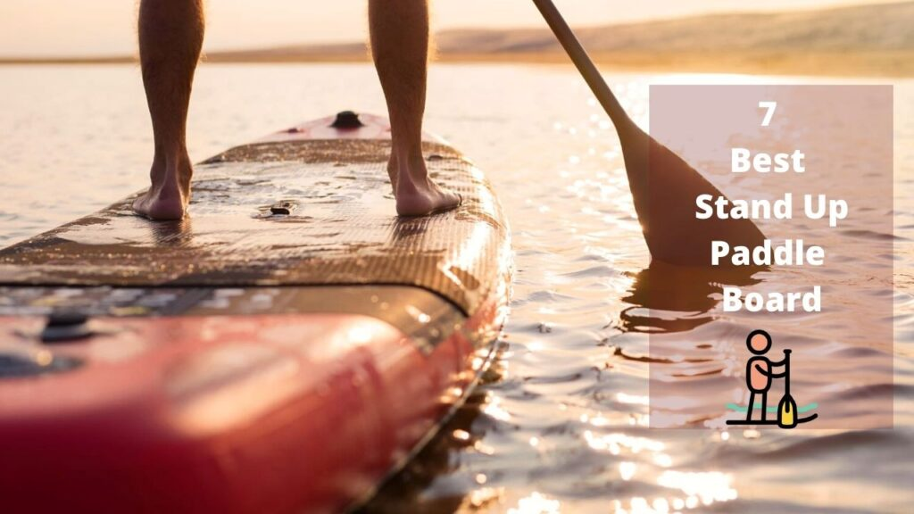 7 Best Stand Up Paddle Board