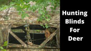 Hunting Blinds For Deer Hunters